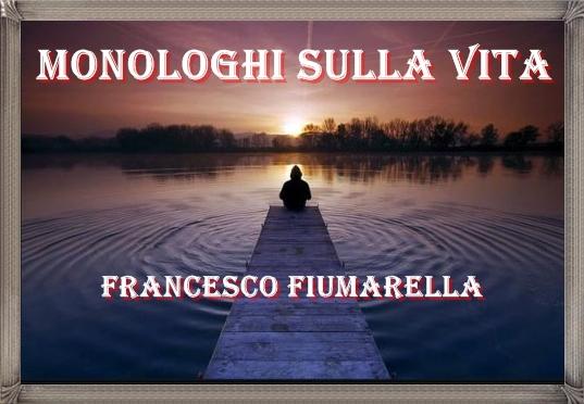 3 monologhi – Più apprezzati e condivisi dai Lettori-Francesco Fiumarella