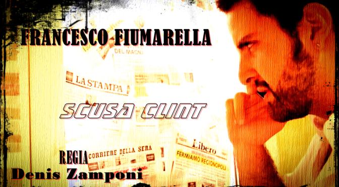 Cortometraggio – SCUSA CLINT – Anno 2013 – Con Francesco Fiumarella