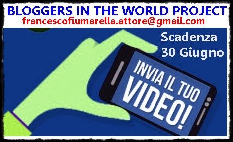 BLOGGERS IN THE WORLD PROJECT- INVIA IL TUO VIDEO entro il 30 Giugno 2015