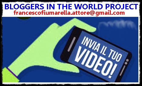 Bloggers in the world project – il film – Potete inviare ancora i video – Nessuna scadenza!!!!