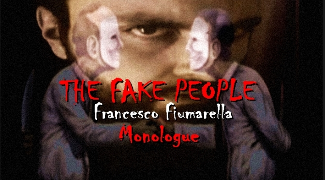 THE FAKE PEOPLE – monologue -Eng.Sub – Francesco Fiumarella