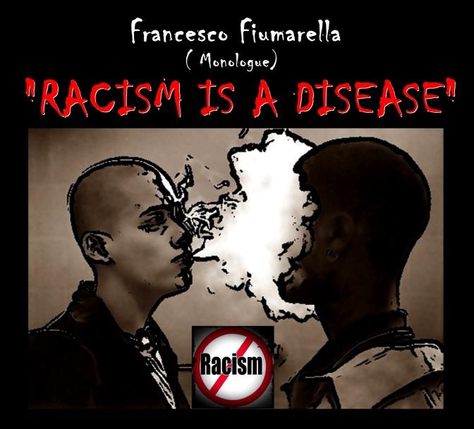 RACISM is a DISEASE – Il razzismo è una malattia ( Eng.Sub ) – Francesco Fiumarella monologue