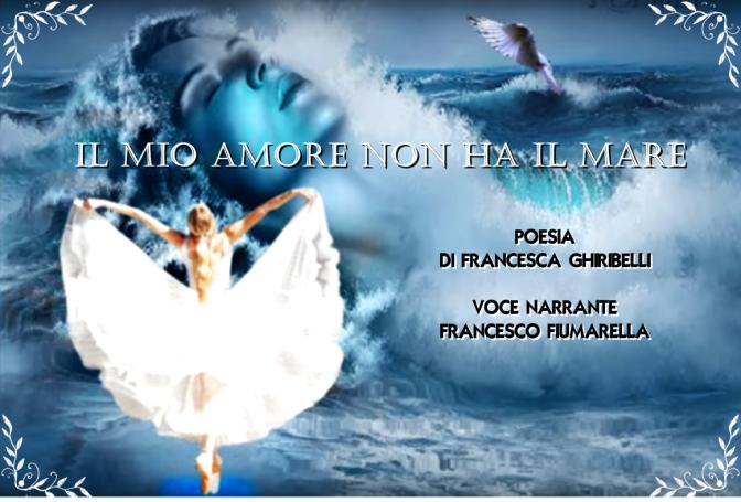 IL MIO AMORE NON HA IL MARE – Poesia di FRANCESCA GHIRIBELLI