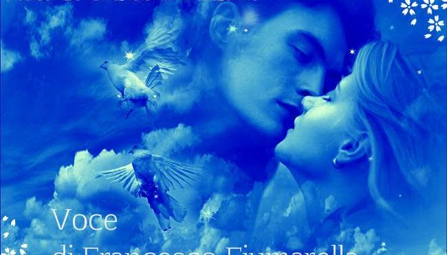 E TI VOGLIO AMARE – Poesia di Francesca Ghiribelli – Voce narrante – Francesco Fiumarella