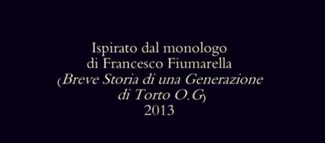 Storia di una generazione –  Video web ispirato da un monologo recitato nel 2013 da Francesco Fiumarella